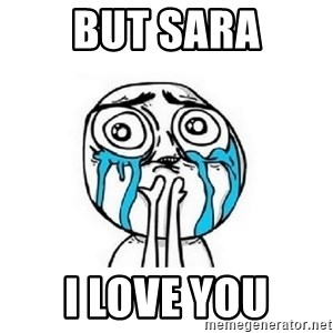 crying - But Sara I love you