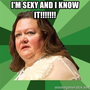 Dumb Whore Gina Rinehart - I'M SEXY AND I KNOW IT!!!!!!!