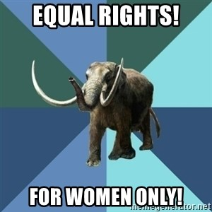 Misogyny Mastodon - equal rights! for women only!