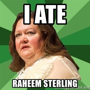 Dumb Whore Gina Rinehart - I ATE  RAHEEM STERLING