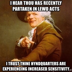 Joseph Ducreux - I HEAR THOU HAS recently PARTAKEN IN LEWD ACTS i trust thine hyndquarters are experiencing increased sensitivity