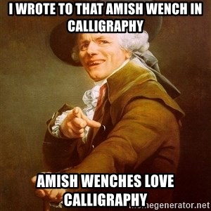 Joseph Ducreux - I wrote to that amish wench in calligraphy amish wenches love calligraphy