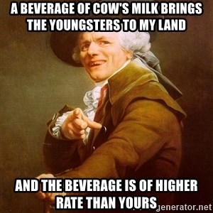 Joseph Ducreux - A beverage of cow's milk brings the youngsters to my land and the beverage is of higher rate than yours
