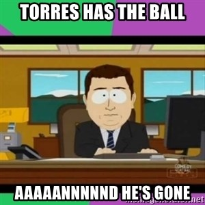 south park it's gone - Torres has the ball Aaaaannnnnd he's gone