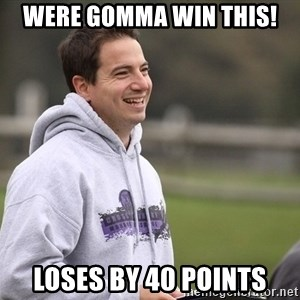Empty Promises Coach - WERE GOMMA WIN THIS! LOSES BY 40 POINTS