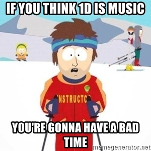 South Park Ski Teacher - If you think 1d is music you're gonna have a bad time