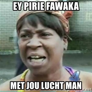 Sweet Brown Meme - Ey pirie fawaka Met jou lucht man