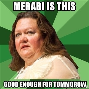 Dumb Whore Gina Rinehart - MErabi Is This  Good Enough For Tommorow