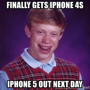 Bad Luck Brian - finally Gets iPHONE 4s iPhone 5 out next day