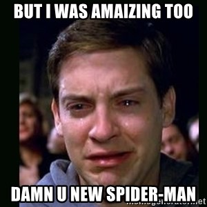 crying peter parker - BUT I WAS AMAIZING TOO DAMN U NEW SPIDER-MAN