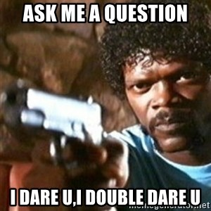 samuel jackson with a gun - ASK ME A QUESTION I dare u,I double Dare u