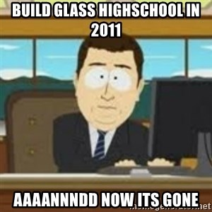 and now its gone - Build Glass Highschool in 2011 aaaannndd now its gone