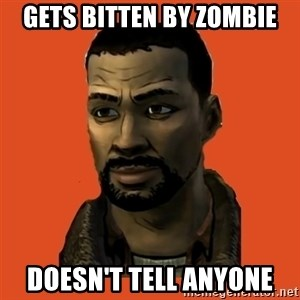 Lee Everett - GETS BITTEN BY ZOMBIE DOESN'T TELL ANYONE