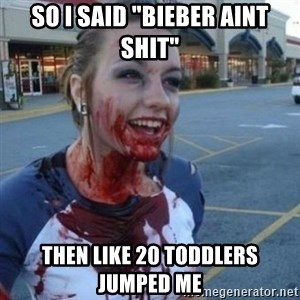 "Scary Nympho - so I said ""bieber aint shit"" Then like 20 toddlers jumped me"