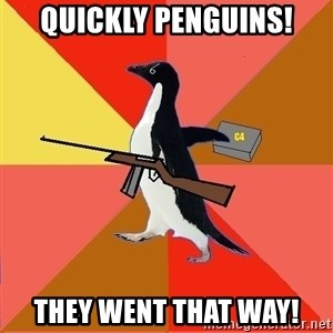 Socially Fed Up Penguin - Quickly penguins! they went that way!