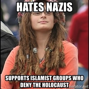 COLLEGE LIBERAL GIRL - hates nazis supports islamist groups who deny the holocaust