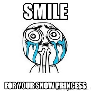 crying - smile for your snow princess