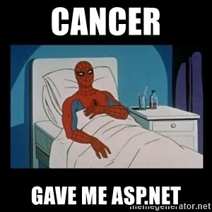 it gave me cancer - cancer gave me asp.net
