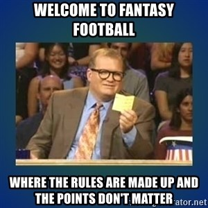 drew carey - Welcome to fantasy football Where the rules are made up and the points don't matter