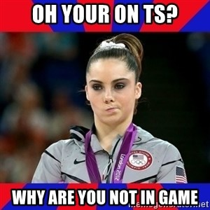 Mckayla Maroney Does Not Approve - Oh your on Ts? Why are you not in game