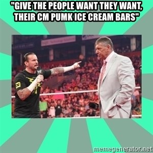 """CM Punk Apologize! - """"GIVE THE PEOPLE WANT THEY WANT, THEIR CM PUMK ICE CREAM BARS"""""""