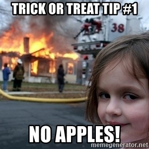 Disaster Girl - Trick or treat tip #1 no apples!