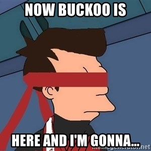 fryshi - NOW BUCKOO IS HERE AND I'M GONNA...