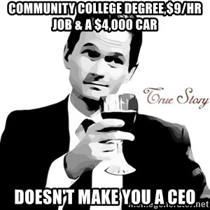 True Story Barney Staison - Community college Degree,$9/hr job & a $4,000 car Doesn't make you a Ceo