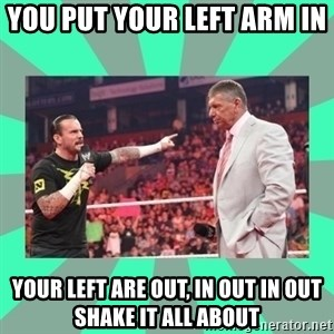CM Punk Apologize! - YOU PUT YOUR LEFT ARM IN  YOUR LEFT ARE OUT, IN OUT IN OUT SHAKE IT ALL ABOUT