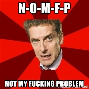 Malcolm Tucker - N-O-M-F-P Not My Fucking Problem