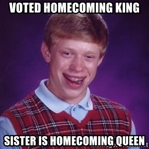 Bad Luck Brian - voted homecoming king sister is homecoming queen