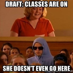 She Doesn't Even Go Here! - Draft: Classes are on she doesn't even go here