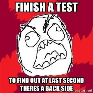 Rage FU - Finish a test to find out at last second theres a back side