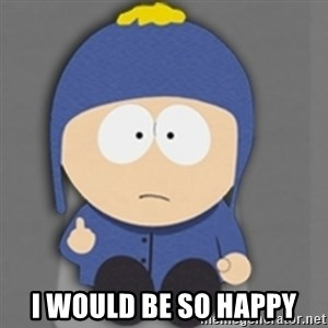 South Park Craig - I would be So happy