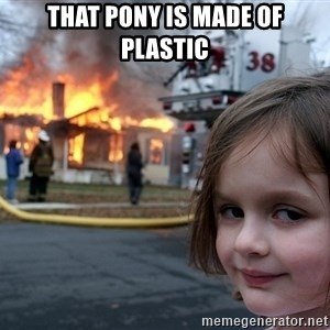 Disaster Girl - THAT PONY IS MADE OF PLASTIC