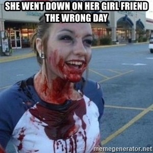 Scary Nympho - she went down on her girl friend the wrong day