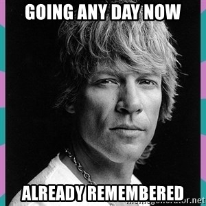 Bon Jovi - GOING ANY DAY NOW already remembered