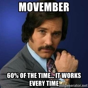 Brian Fantana - Movember 60% of the time... it works every time