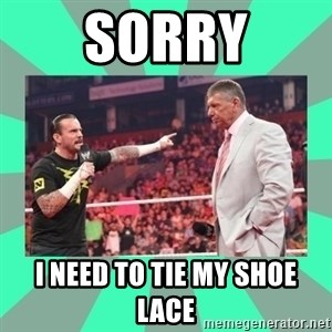 CM Punk Apologize! - SORRY I NEED TO TIE MY SHOE LACE