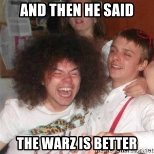 'And Then He Said' Guy - and then he said the warz is better