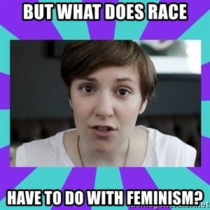 White Feminist - but what does race have to do with feminism?