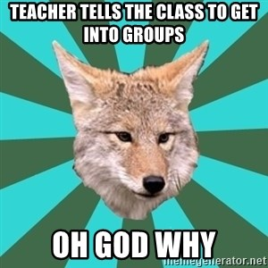 AvPD Coyote - Teacher tells the class to get into groups oh god why