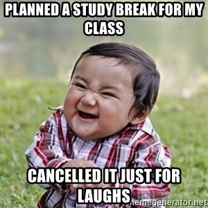 evil toddler kid2 - planned a study break for my class cancelled it just for laughs