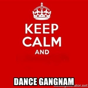 Keep Calm 2 - DANCE GANGNAM