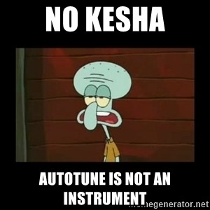 Squidward Instrument - No Kesha Autotune is Not an instrument