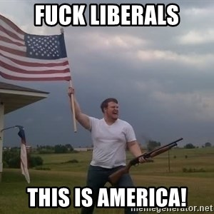 american flag shotgun guy - Fuck LiBerals This is America!