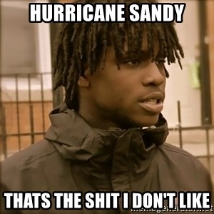 That's that shit I don't like - Hurricane sandy thats the shit i don't like