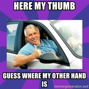 Perfect Driver - Here my thumb guess where my other hand is