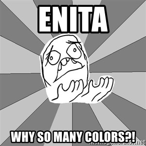 Whyyy??? - Enita Why so many colors?!