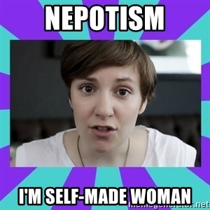 White Feminist - nepotism i'm self-made woman